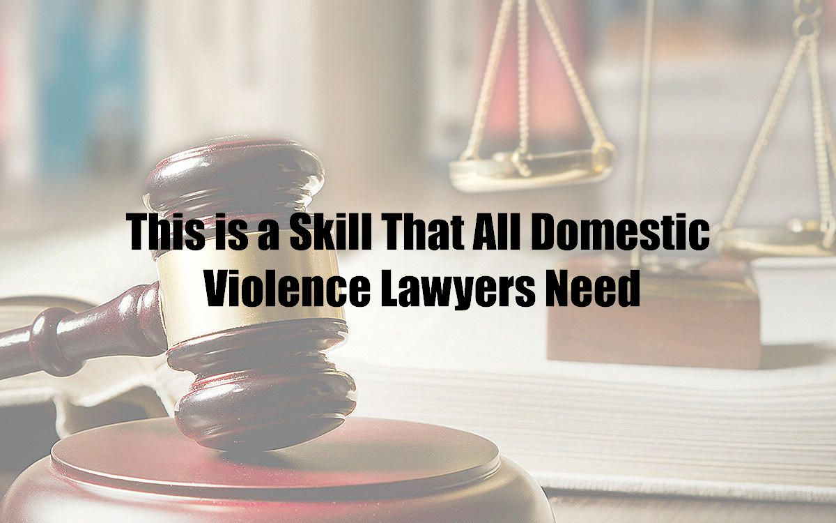 This is a Skill That All Domestic Violence Lawyers Need