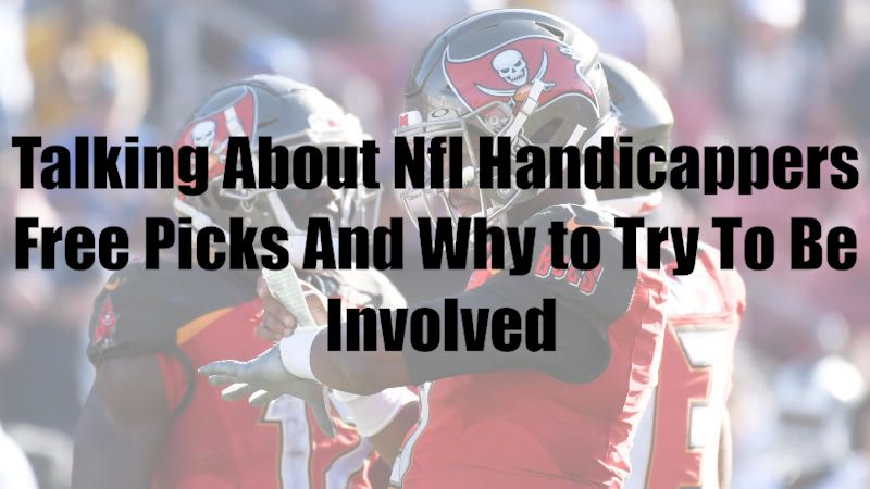 Talking About Nfl Handicappers Free Picks And Why to Try To Be Involved