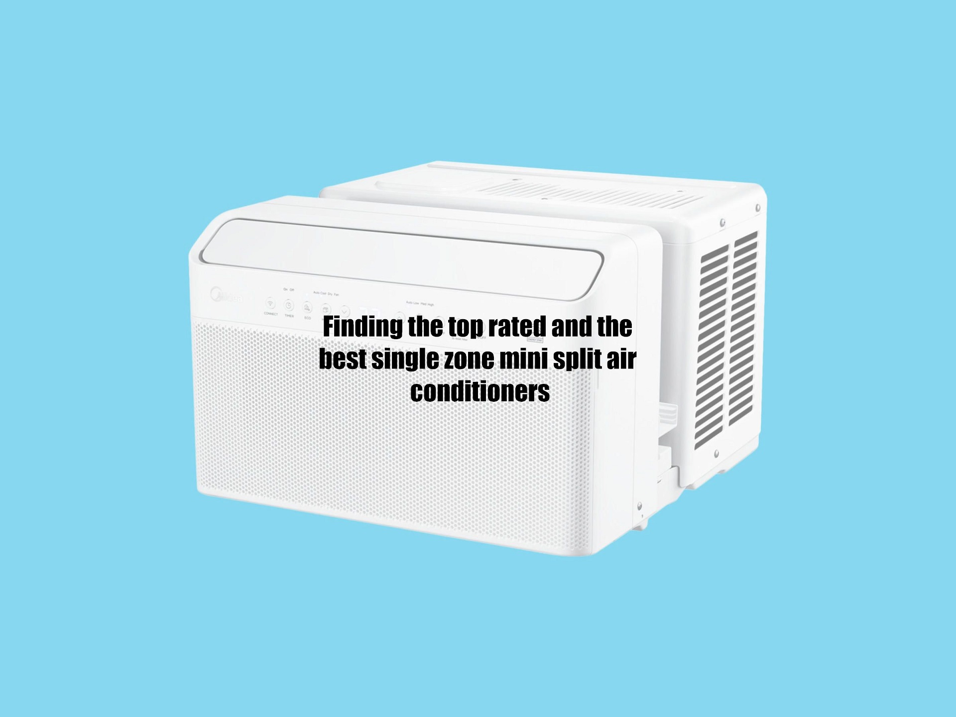 Finding the top rated and the best single zone mini split air conditioners
